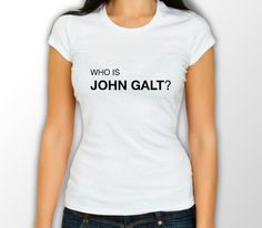 Who is John Galt? Mens & Womens T-Shirt Available in Black and White – Geek Me Tees