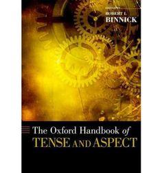 The Oxford handbook of tense and aspect / edited by Robert I. Binnick