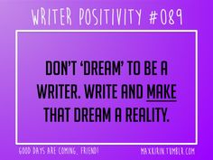 + DAILY WRITER POSITIVITY + #089 Don't 'dream' to be a writer. Write and make…