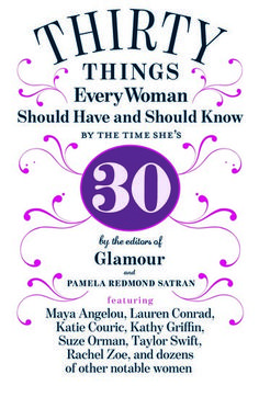 Quarter-Life Crisis Reading List: By Pamela Redmond Satran and Glamour editors — featuring advice from famous ladies like Maya Angelou and Katie Couric — 30 Things Every Woman Should Have and Should Know by the Time Shes 30 is the ultimate guide for women in their 20s.