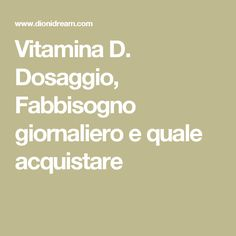 Vitamina D. Dosaggio, Fabbisogno giornaliero e quale acquistare Natural Remedies, The Cure, Medicine, Food And Drink, Health Fitness, Math Equations, Ads, Snacks, Achillea