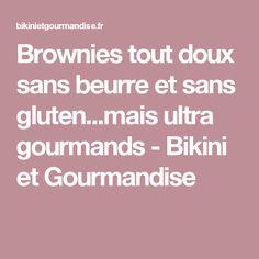 Brownies tout doux sans beurre et sans gluten...mais ultra gourmands - Bikini et Gourmandise