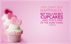 YOU can't buy Happiness, but you can buy CUPCAKES ... which is kind of the same thing!! #happy #cupcakes #blog http://thecupcakedailyblog.com