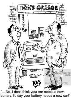 """""""... No, I don't think your car needs a new battery. I'd say your battery needs a new car!"""""""
