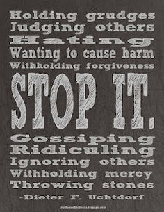 Stop It. -Dieter F. Uchtdorf Free printable. Great reminder!