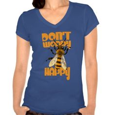 Don'T Worry Bee Happy T Shirt Tee Shirt  - Aug 25