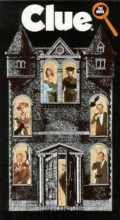 Clue: the Movie...Love it!  Great cast!  Tim Curry was fabulous!