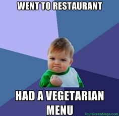 I seriously feel like this when I see vegetarian sections!!! It's so hard going out!