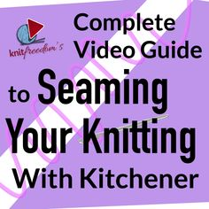 The Complete Video Guide to Seaming Your Knitting With Kitchener Stitch Knitting Tutorials, Knitting Ideas, Kitchner Stitch, Magic Loop, Yarn Tail, Dk Weight Yarn, Last Stitch, Bind Off, Stockinette