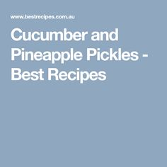Cucumber and Pineapple Pickles - Best Recipes