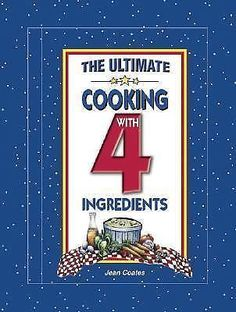 The Ultimate Cooking with 4 Ingredients by Jean Coates (2003, Hardcover /...