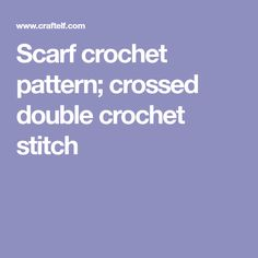 Scarf crochet pattern; crossed double crochet stitch
