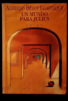 """Un Mundo para Julius""Alfredo Bryce Echenique"