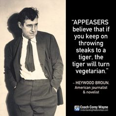 """#heywoodbroun #american #journalist #society #outrage #history #appeasement #power #negotiation #anger #peacekeepers #coachcoreywayne #greatquotes Photo by Florence Vandamm/Condé Nast via Getty Images """"Appeasers believe that if you keep on throwing steaks to a tiger, the tiger will turn vegetarian."""" ~ Heywood Broun"""