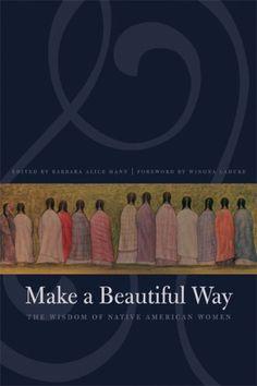 Make a Beautiful Way: The Wisdom of Native American Women: Winona LaDuke, Barbara Alice Mann: 9780803260429: Books - Amazon.ca