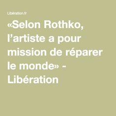 «Selon Rothko, l'artiste a pour mission de réparer le monde» - Libération