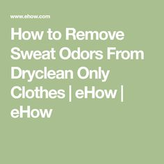 How to Remove Sweat Odors From Dryclean Only Clothes | eHow | eHow