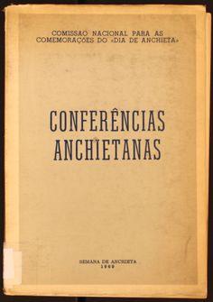 Conferências Anchietanas / Comissâo Nacional para as comemoraçoes do Dia de Anchieta. 1969 http://absysnetweb.bbtk.ull.es/cgi-bin/abnetopac01?TITN=132267