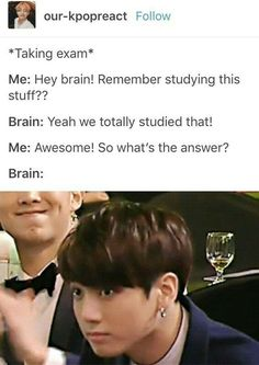 Brain:sorry cant remember .just let us write some kpop lyrics down kpop is the answer to everything.kpop lyrics teach you more than school does so. Bts Jungkook, Namjoon, Taehyung, Bts Memes Hilarious, Funny Relatable Memes, Exams Memes, Exams Funny, Kdrama, Vixx