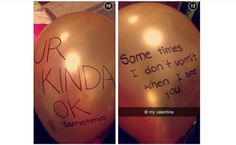 These are the only good things anyone has every said to me thank you balloon at least you don't completely hate me