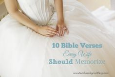10 Bible Verses Every Wife Should Memorize www.teachersofgoodthings.com