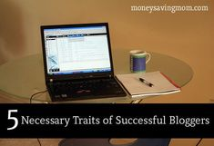 How to Make Money Blogging: 5 Necessary Traits of Successful Bloggers