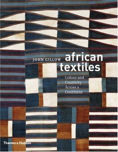 African Textiles: Color and Creativity Across a Continent by John Gillow, http://www.amazon.com/dp/0500288003/ref=cm_sw_r_pi_dp_AZeUqb0YH6T9T