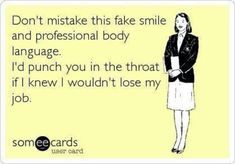 Don't Mistake This Fake Smile And Professional Body Language. I'd Punch … - Humor on Fake Smile, I Smile, Make Me Smile, Me Quotes, Funny Quotes, Funny Memes, Jokes Quotes, It's Funny, Lost My Job