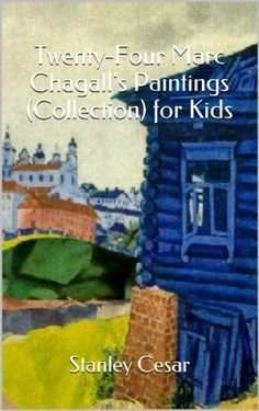 Twenty-Four Marc Chagall's Paintings (Collection) for Kids by Stanley Cesar, http://www.amazon.com/dp/B00JZ4M4E2/ref=cm_sw_r_pi_dp_MxEDtb0MT360C