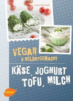 Kochbuch - Käse, Joghurt, Tofu, Milch - vegan & selbstgemacht - Freue am Kochen - Yvonne Hölzl-Singh Buying Books Online, Book Binding, Food Porn, Food And Drink, Butter, Auris, Buy Books, Film Books, Creme