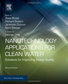 Nanotechnology applications for clean water : solutions for improving water quality / edited by Anita Street ... [et al.]