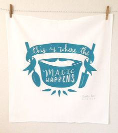 This is Where the Magic Happens screen printed large blue teal tea flour sack dish towel kitchen cooking baking foodie wedding birthday gift