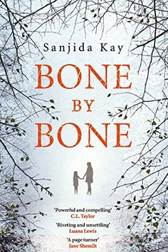 Bone by Bone: A psychological thriller so compelling, you won't be able to put it down by Sanjida Kay
