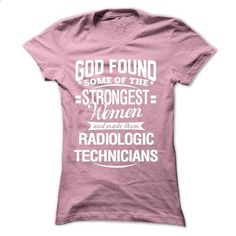 God found some of the strongest women and made them RAD - #tshirt stamp #harvard sweatshirt. MORE INFO => https://www.sunfrog.com/LifeStyle/God-found-some-of-the-strongest-women-and-made-them-RADIOLOGIC-TECHNICIANS.html?68278
