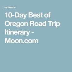 10-Day Best of Oregon Road Trip Itinerary - Moon.com