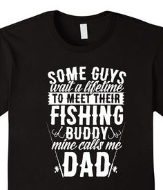 Some Guys Wait a Lifetime Meet Their Fishing Buddy Dad Shirt fathers day, fishing shirt, best fishing shirt, fishing buddy, grandpa shirt, let's go fishing, father son fishing, rather be fishing