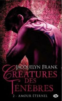 Découvrez Créatures des Ténèbres, Tome 2 : Amour éternel, de Jacquelyn Frank sur Booknode, la communauté du livre