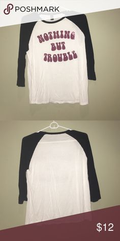 Nothing but trouble shirt Soft shirt with 3/4 sleeves Forever 21 Tops Tees - Long Sleeve