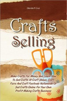 Books: Crafts Selling: Make Crafts For Money And Learn How To Sell Crafts At Craft Shows, Craft Fairs And Craft Festivals Nationwide Or Sell Crafts Online For Your Own Profit-Making Crafts Business (Paperback) by Glenda P. Selling Crafts Online, Craft Online, Craft Show Displays, Craft Show Ideas, Display Ideas, Etsy Business, Craft Business, Business Ideas, Crafts To Make And Sell