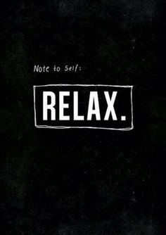 Relax my friend :))) you need it.