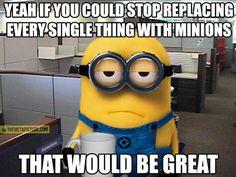 I like minions...i mean I love minions...about those TPS reports lol
