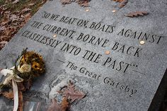 The Great Gatsby | F. Scott and Zelda Fitzgerald are buried at Rockville, MD. This Gatsby quote is carved into their monumentation (by Kodamakitty, via Flickr)