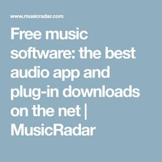 Free music software: the best audio app and plug-in downloads on the net | MusicRadar