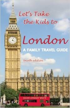Let's Take the Kids to London: A Family Travel Guide by David Stewart White