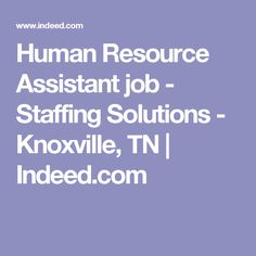 Human Resource Assistant job - Staffing Solutions - Knoxville, TN   Indeed.com