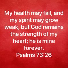 Psalms My health may fail, and my spirit may grow weak, but God remains the strength of my heart; Encouraging Bible Verses, Biblical Quotes, Bible Verses Quotes, Faith Quotes, Wisdom Quotes, Healing Scriptures, Bible Scriptures, Bible Studies For Beginners, Bible Study Notebook