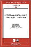 Le dictionnaire bilingüe : tradition et innovation / sous la direction de Giovanni Dotoli, Celeste Boccuzzi, Mariadomenica Lo Nostro - Fasano : Schena ; Paris : A. Baudry, cop. 2012