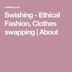 Swishing - Ethical Fashion, Clothes swapping   About