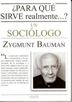 ¿Para qué sirve realmente__? un sociólogo / Zygmunt Bauman http://absysnetweb.bbtk.ull.es/cgi-bin/abnetopac01?TITN=515783