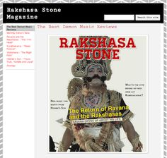 Rakshasa Stone Magazine: The Best Demon Music Reviews Read detailed reviews of all the songs on the latest albums from Ravana and the Rakshasas, Kumbhakarna, Vibhishana, and even the new album from Hidimbi's Son, a.k.a. Ghatotkacha. LINK: https://sites.google.com/site/rakshasastone/